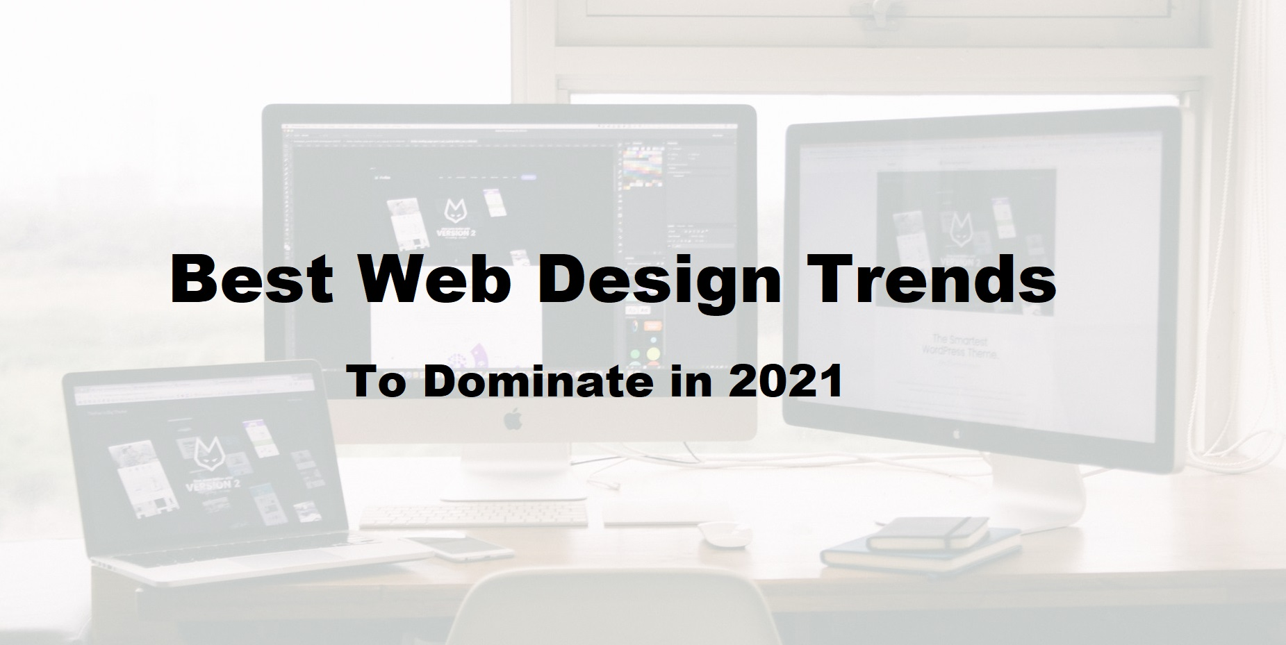 Best Web Design Trends To Dominate in 2021