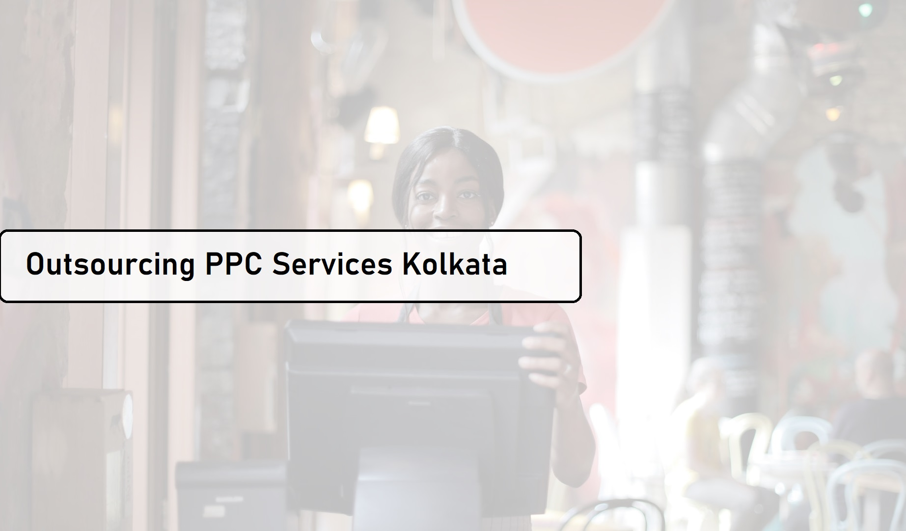 Amazing Benefits of Outsourcing PPC Services to Kolkata